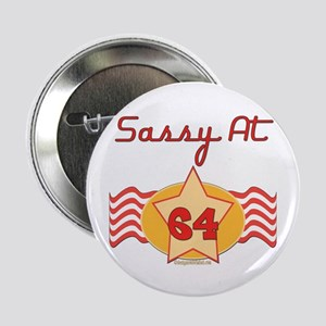 """Sassy At 64 Years 2.25"""" Button"""