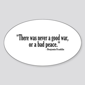 Never a good war or bad peace Oval Sticker