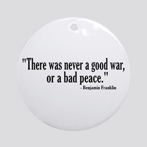 Never a good war or bad peace Ornament (Round)