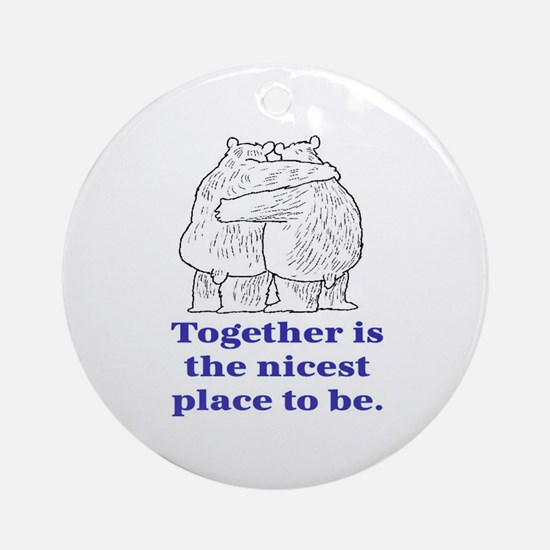 TOGETHER IS THE NICEST PLACE TO BE Ornament (Round