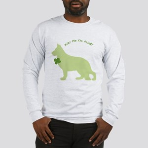 German Shepherd... Kiss Me I'm Irish! Long Sleeve