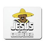 Jesus is my gardener Mousepad