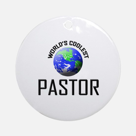 World's Coolest PASTOR Ornament (Round)