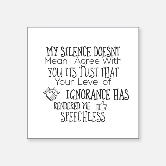 My Silence Doesnt Mean I Agree With You It Sticker