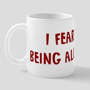 I Fear BEING ALONE Mug