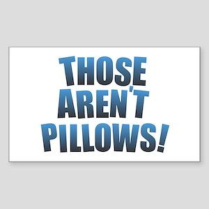 Those Aren't Pillows! Sticker
