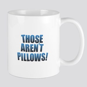Those Aren't Pillows! Mugs