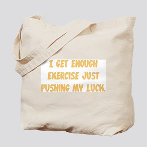 I Get Enough Exercise Tote Bag