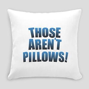 Those Aren't Pillows! Everyday Pillow