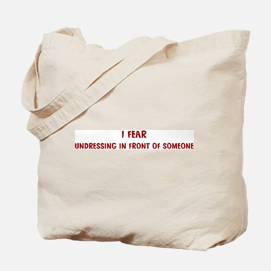 I Fear UNDRESSING IN FRONT OF Tote Bag