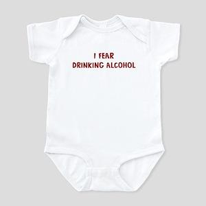 I Fear DRINKING ALCOHOL Infant Bodysuit