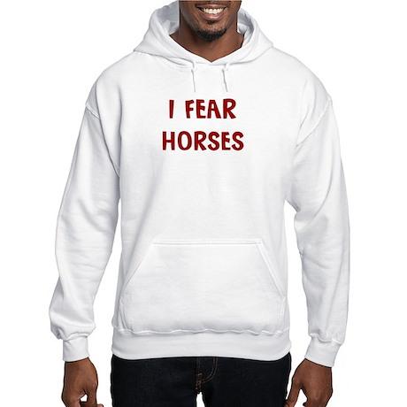I Fear HORSES Hooded Sweatshirt