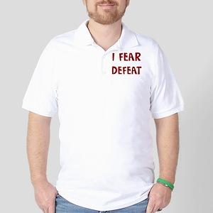 I Fear DEFEAT Golf Shirt