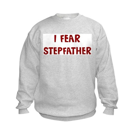 I Fear STEPFATHER Kids Sweatshirt