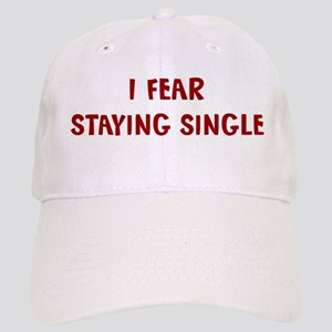 I Fear STAYING SINGLE Cap