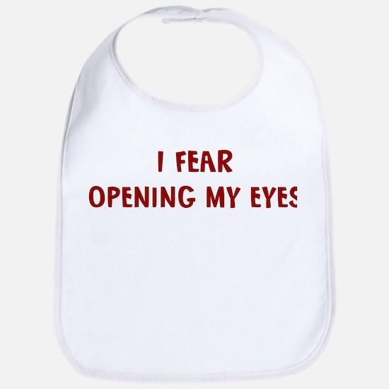I Fear OPENING MY EYES Bib