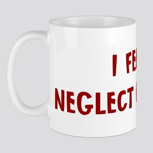 I Fear NEGLECT OF DUTY Mug