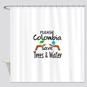 Please Colombia Save Trees & Water Shower Curtain