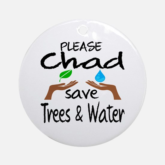 Please Chad Save Trees & Water Round Ornament