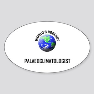 World's Coolest PALAEOCLIMATOLOGIST Oval Sticker
