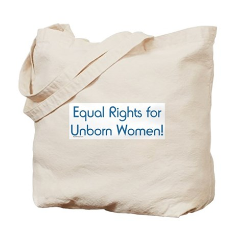 Equal Rights for Unborn Women Tote Bag