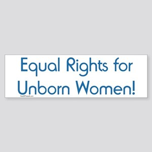 Equal Rights for Unborn Women Bumper Sticker