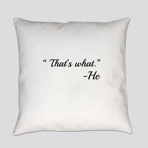 That's What -He Everyday Pillow