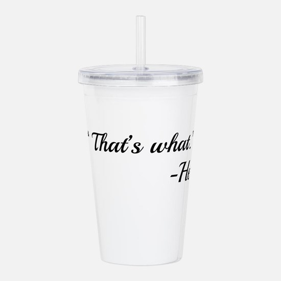 That's What -He Acrylic Double-wall Tumbler