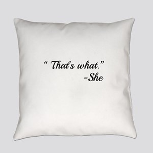 That's What - She Everyday Pillow