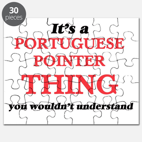 It's a Portuguese Pointer thing, you wo Puzzle
