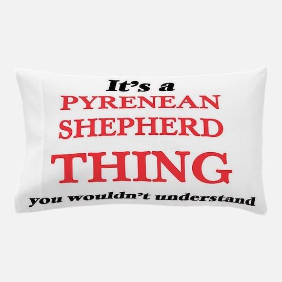 It's a Pyrenean Shepherd thing, yo Pillow Case