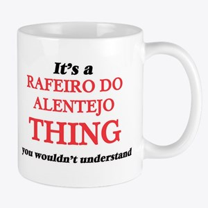 It's a Rafeiro Do Alentejo thing, you wou Mugs