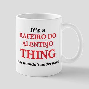 It's a Rafeiro Do Alentejo thing, you wou Mugs