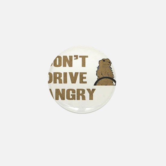 Don't Drive Angry Mini Button