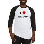 I Love macey Baseball Jersey