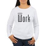 Ogler At Work Women's Long Sleeve T-Shirt
