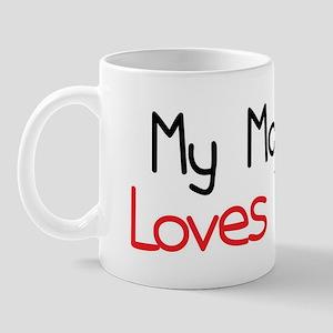 My Mom Loves Me Mug