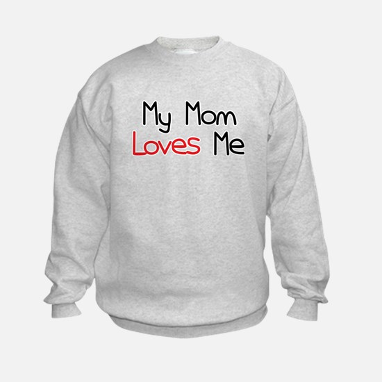 My Mom Loves Me Sweatshirt