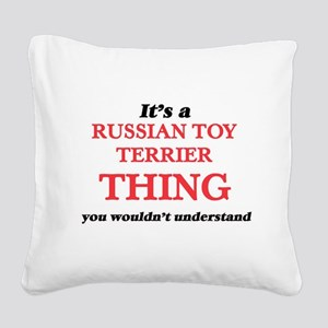 It's a Russian Toy Terrie Square Canvas Pillow