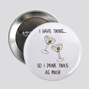 "Drink Twice As Much - 2.25"" Button"