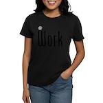 At Work @ Work Women's Dark T-Shirt