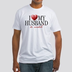 I LOVE MY HUSBAND TO WATCH Fitted T-Shirt
