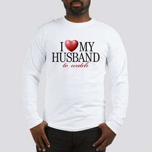 I LOVE MY HUSBAND TO WATCH Long Sleeve T-Shirt