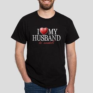 I LOVE MY HUSBAND TO WATCH Dark T-Shirt