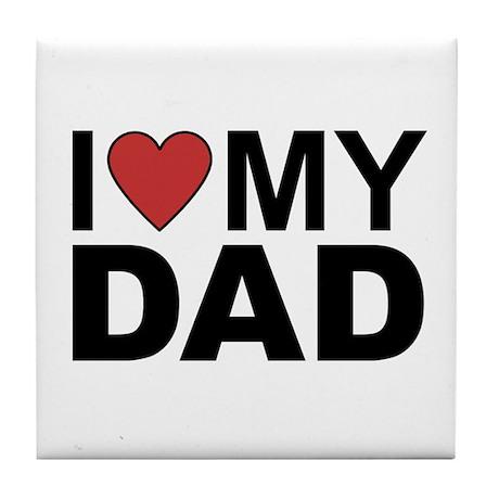 I Love My Dad Tile Coaster