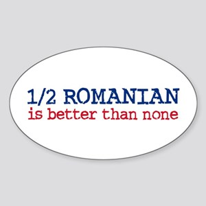Half Romanian is Better Than None Oval Sticker