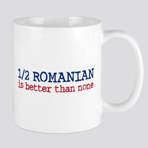Half Romanian is Better Than None Mug
