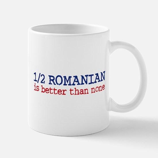 Half Romanian is Better Than None Mug