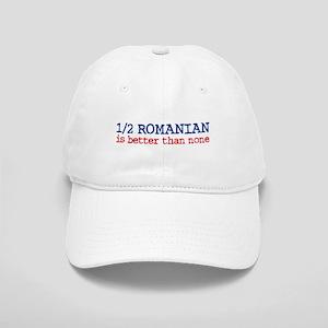 Half Romanian is Better Than None Cap