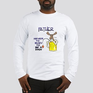 """""""Father - never too busy..."""" Long Sleeve T-Shirt"""